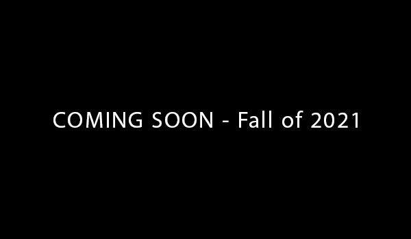 - COMING SOON - Fall of 2021